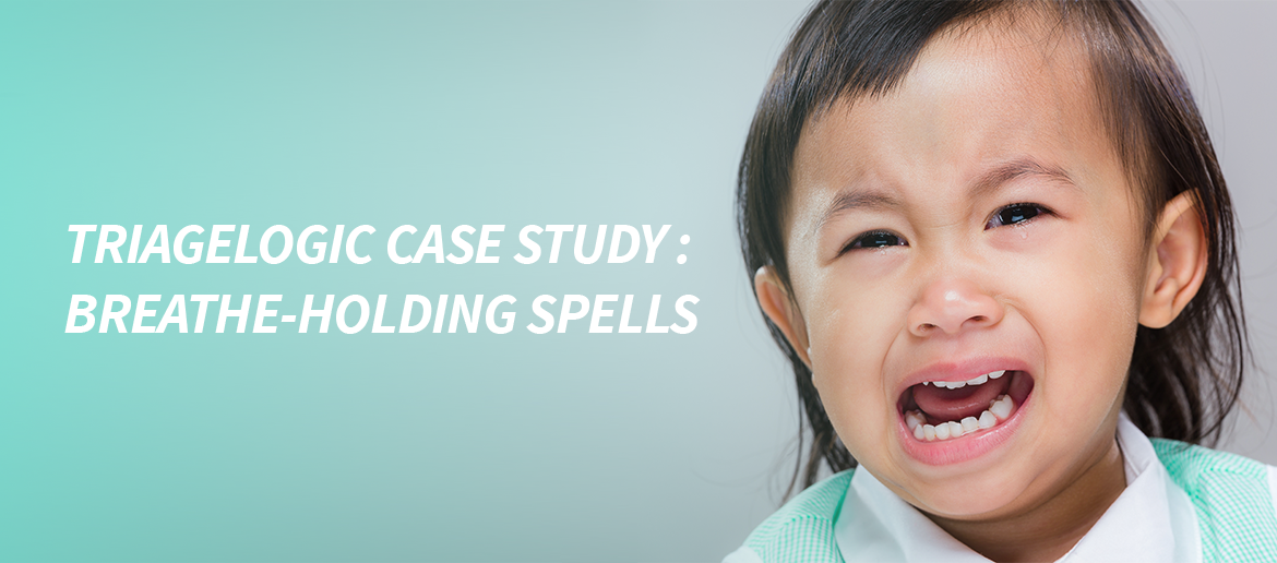 You are currently viewing TriageLogic Case Study : Breath-Holding Spells