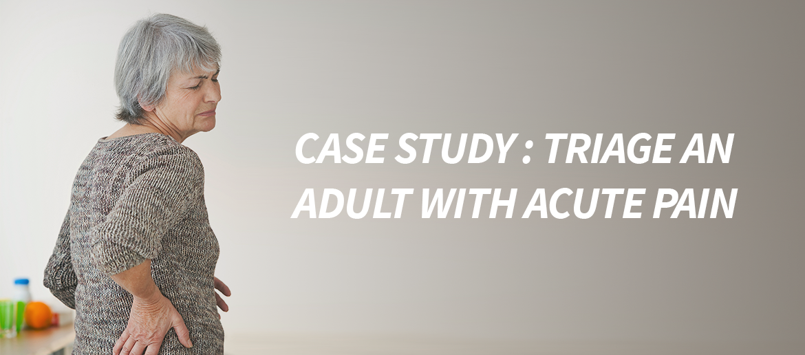 Learning Center Case Study Lesson 3 : Triage an Adult with Acute Pain and Providing Empathy Over the Phone