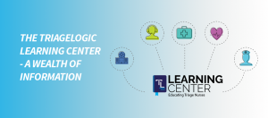 The TriageLogic Learning Center – A wealth of information