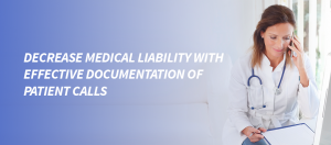 Read more about the article Decrease Medical Liability with Effective Documentation of Patient Calls