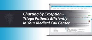 Charting by Exception –Triage Patients Efficiently in Your Medical Call Center