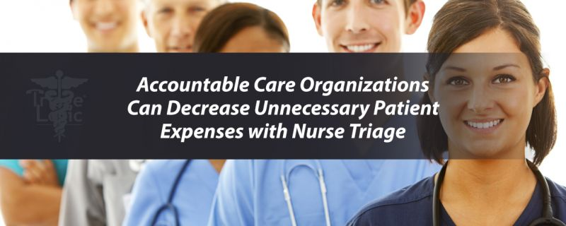 Accountable Care Organizations Can Decrease Unnecessary Patient Expenses with Nurse Triage