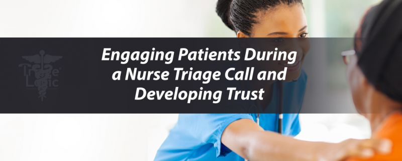 Engaging Patients During a Nurse Triage Call and Developing Trust