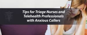 Tips for Triage Nurses and Telehealth Professionals with Anxious Callers
