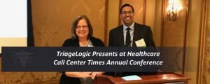 Read more about the article TriageLogic Presents at Healthcare Call Center Times Annual Conference