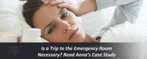 Is a Trip to the Emergency Room Necessary? Read Anna's Case Study