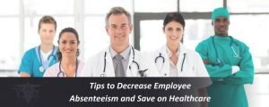 Read more about the article Tips to Decrease Employee Absenteeism and Save on Healthcare Expenses