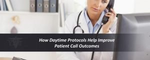 How Daytime Protocols Help Improve Patient Call Outcomes
