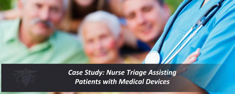 Case Study: Nurse Triage Assisting Patients with Medical Devices