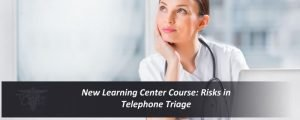 Risks in Telephone Triage Care: A New Learning Center Course