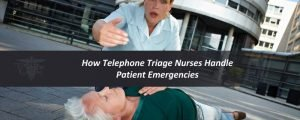 How Telephone Triage Nurses Handle Patient Emergencies