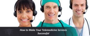 Read more about the article How to Make Your Telemedicine Services Successful