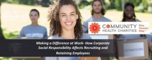 Making a Difference at Work – How Corporate Social Responsibility Affects Recruiting and Retaining Employees