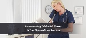 Read more about the article Incorporating Telehealth Nurses in Your Telemedicine Services