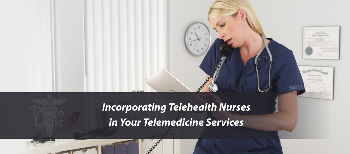Incorporating Telehealth Nurses in Your Telemedicine Services