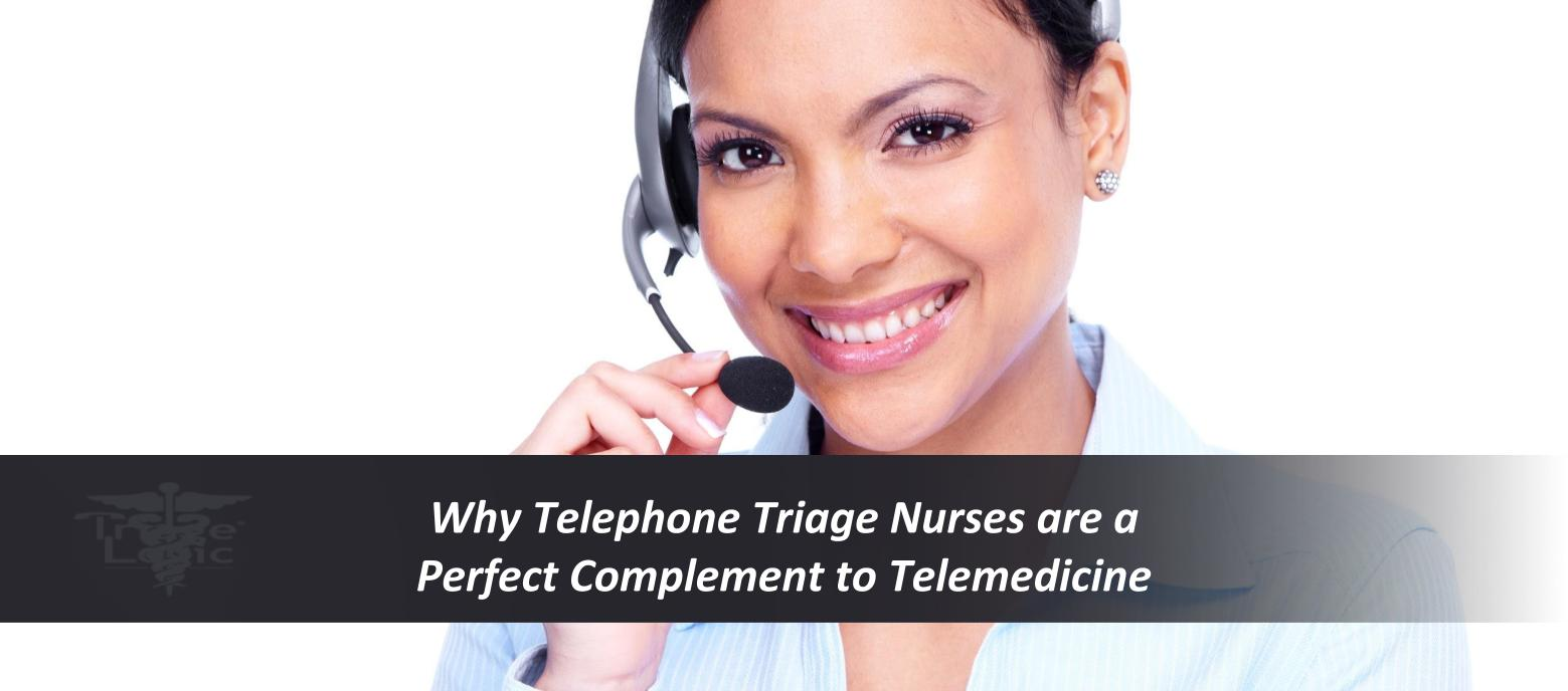 Why Telephone Triage Nurses are a Perfect Complement to Telemedicine