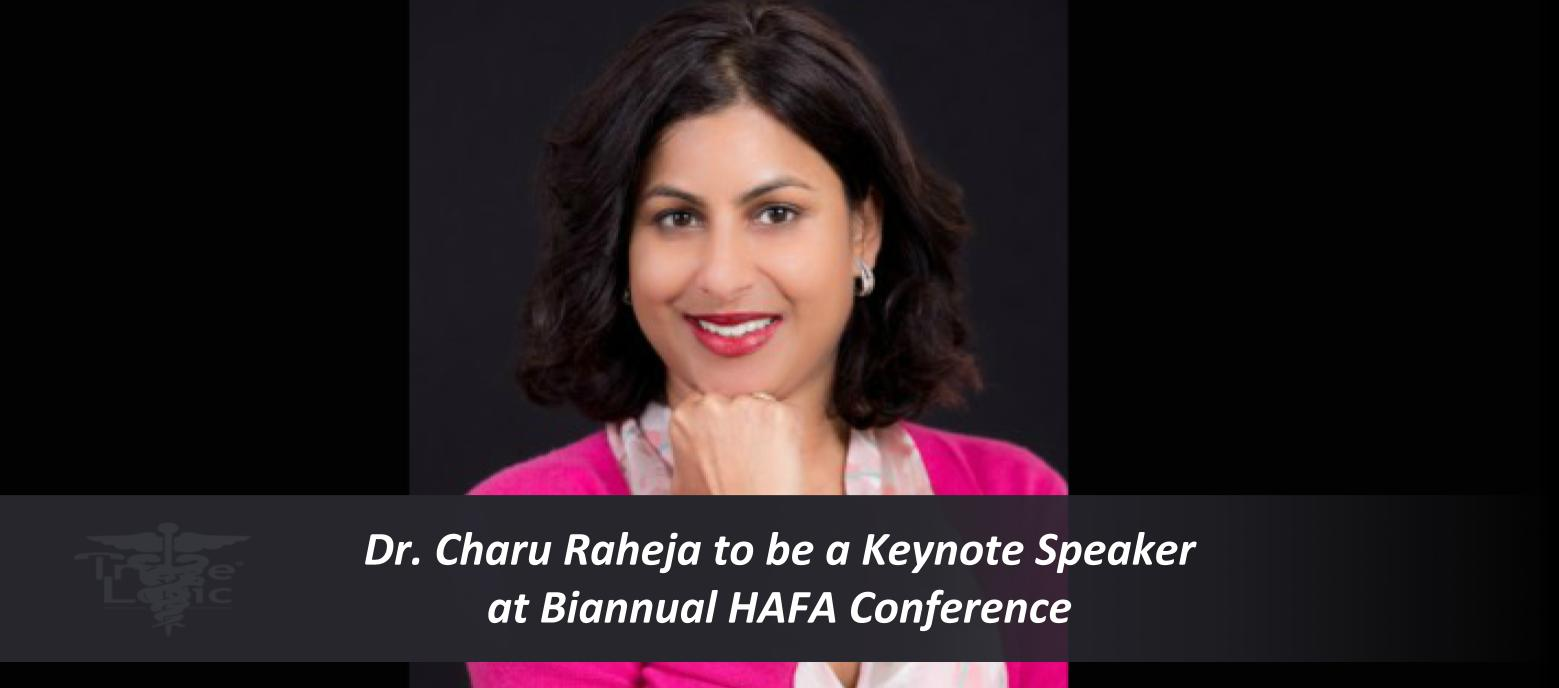 Dr. Charu Raheja to be a Keynote Speaker at Biannual HAFA Conference for Healthcare Advisors