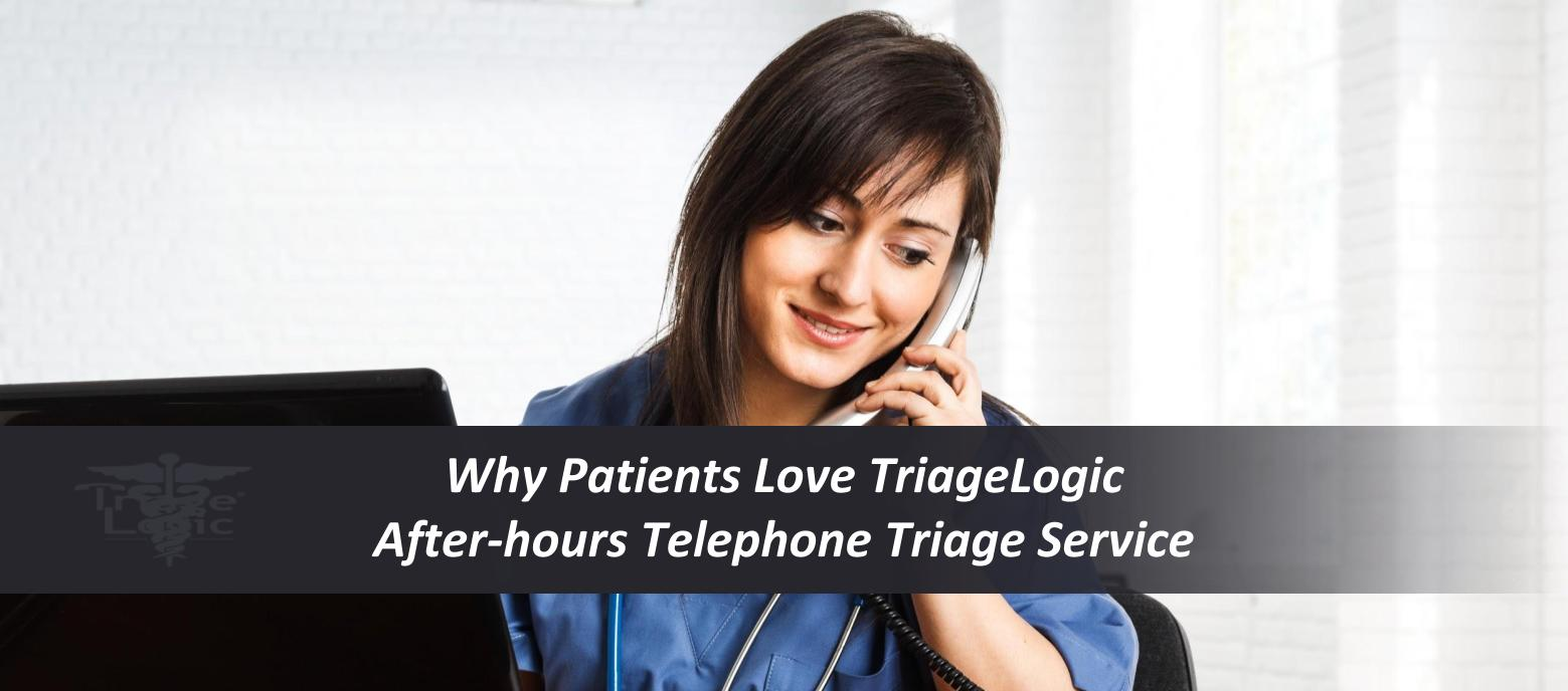 Why Patients Love TriageLogic's After-Hours Telephone Triage Service – A Case Study