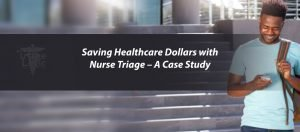Saving Healthcare Dollars with Nurse Triage – A Case Study