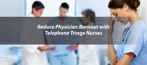 Reduce Physician Burnout with Telephone Triage Nurses
