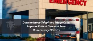 Data on Nurse Telephone Triage Calls: Improve Patient Care and Save Unnecessary ER visits