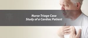 Nurse Triage Case Study of a Cardiac Patient