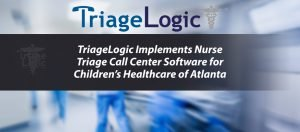 TriageLogic Implements Nurse Triage Call Center Software for Children's Healthcare of Atlanta