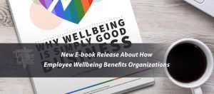 New E-book Release About How Employee Wellbeing Benefits Organizations