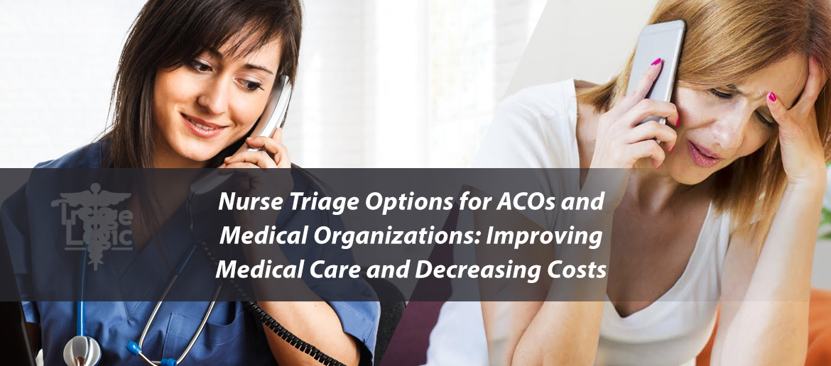 You are currently viewing Nurse Triage Options for ACOs and Medical Organizations: Improving Medical Care and Decreasing Costs