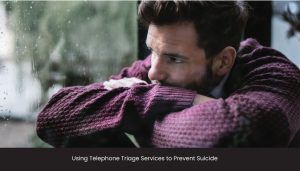 Using Telephone Triage Services to Prevent Suicide