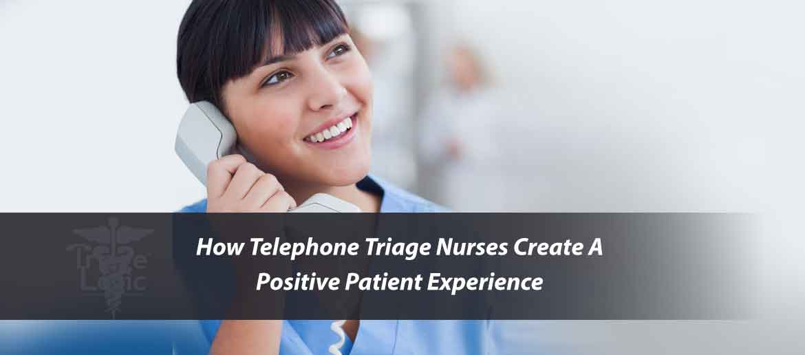 How Telephone Triage Nurses Create A Positive Patient Experience