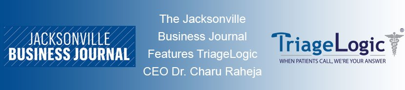 The Jacksonville Business Journal Features TriageLogic CEO Dr. Charu Raheja