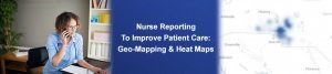 Nurse Triage Reporting To Improve Patient Care: Geo-Mapping and Heat Maps
