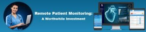 Remote Patient Monitoring: A Worthwhile Investment
