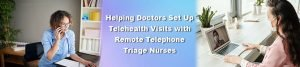 Helping Doctors Set Up Telehealth Visits with Remote Telephone Triage Nurses