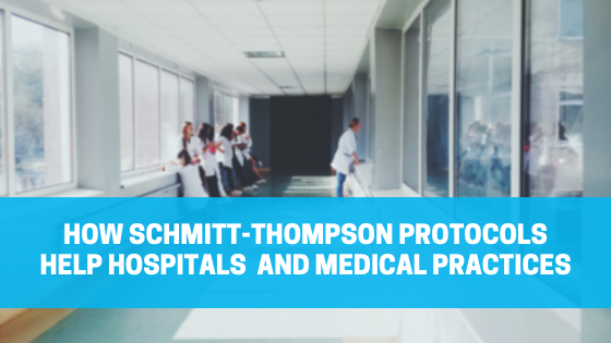 How Schmitt-Thompson Protocols Help Hospitals  and Medical Practices