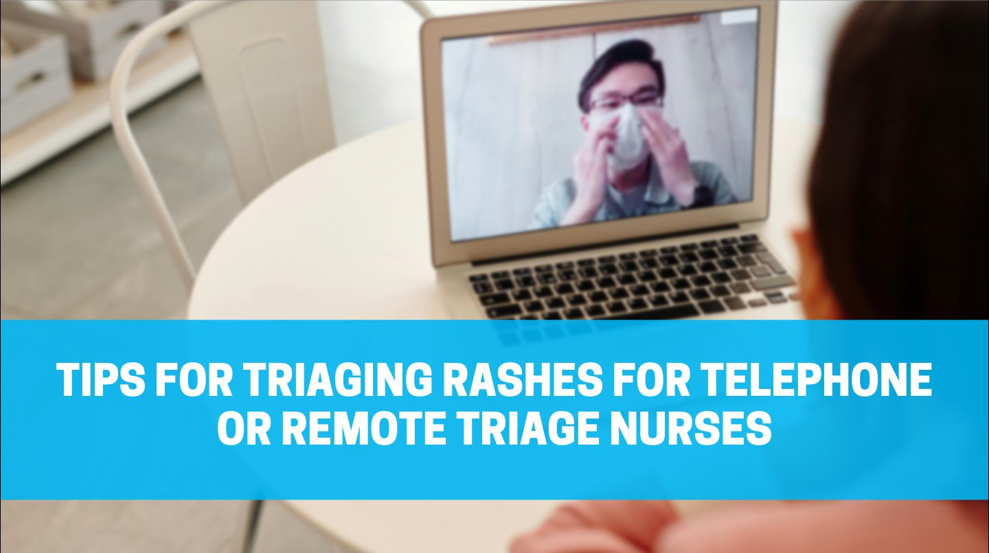 Tips for Triaging Rashes for Telephone or Remote Triage Nurses