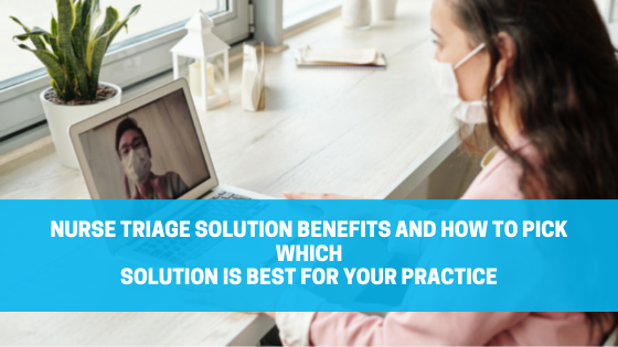 You are currently viewing Nurse Triage Solution Benefits and How to Pick Which Solution is Best for Your Practice