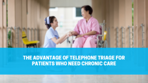 The Advantage of Telephone Triage for Patients Who Need Chronic Care