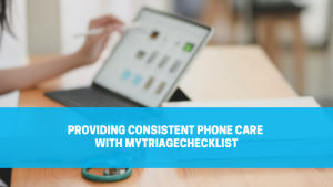 Providing Consistent Phone Care with myTriageChecklist