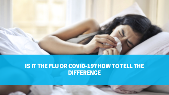 Is it the Flu or COVID-19? How to Tell the Difference