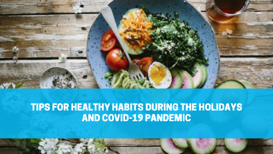 Tips for Healthy Habits During the Holidays and COVID-19 Pandemic