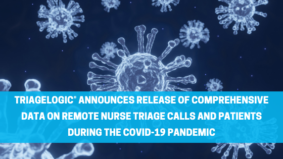TriageLogic® Announces Release of Comprehensive Data on Remote Nurse Triage Calls and Patients During the COVID-19 Pandemic