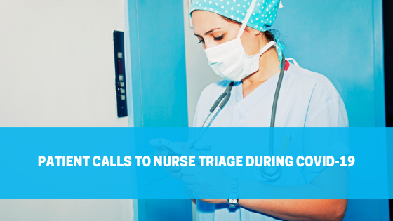 Patient Calls to Nurse Triage During COVID-19