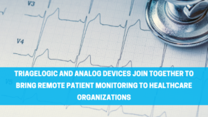 TriageLogic and Analog Devices Join Together to Bring Remote Patient Monitoring to Healthcare Organizations