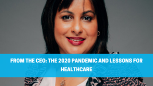 From the CEO: The 2020 Pandemic and Lessons for Healthcare