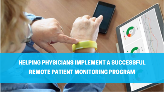 Helping Physicians Implement a Successful Remote Patient Monitoring Program